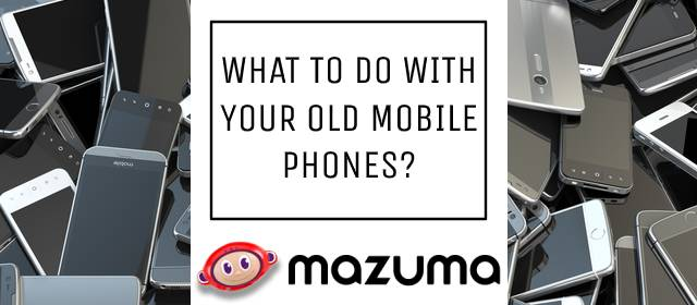 What to do with old mobile phones